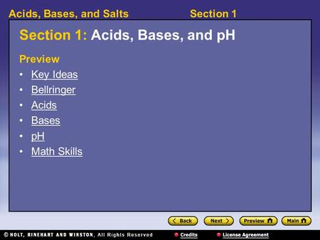 Section 1Acids, Bases, and Salts Section 1: Acids, Bases, and pH Preview Key Ideas Bellringer Acids Bases pH Math Skills.