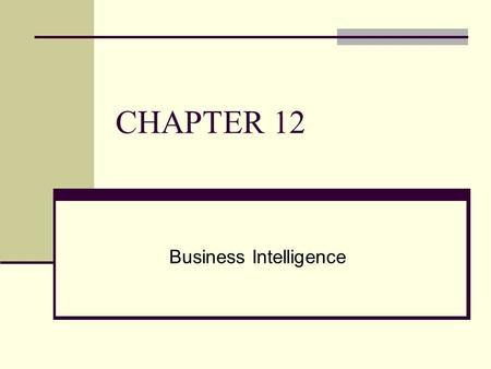 CHAPTER 12 Business Intelligence. Chapter Opening Case: Quality Assurance at Daimler AG Source: Alperium/Shutterstock.
