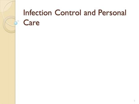 Infection Control and Personal Care 1. WELCOME Introductions House keeping Breaks Location of washrooms 2.