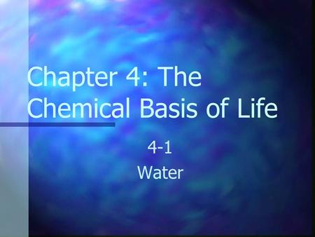 Chapter 4: The Chemical Basis of Life 4-1 Water. Water is one of the few naturally occurring compounds that is liquid at the temperatures found on much.