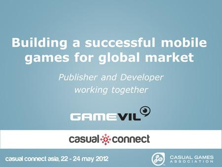 Building a successful mobile games for global market Publisher and Developer working together.