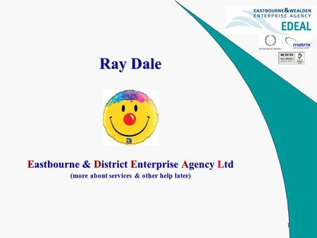 1 Ray Dale Eastbourne & District Enterprise Agency Ltd (more about services & other help later)
