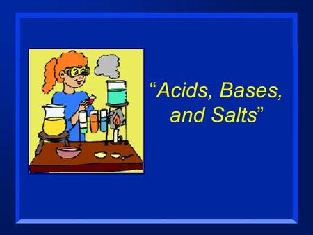 """Acids, Bases, and Salts"". Acids-Bases n OBJECTIVES: –Define the properties of acids and bases."