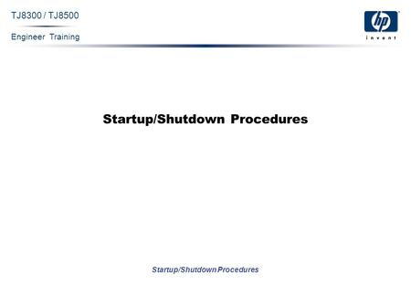 Engineer Training Startup/Shutdown Procedures TJ8300 / TJ8500 Startup/Shutdown Procedures.