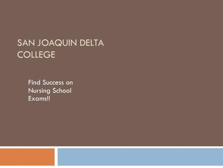 SAN JOAQUIN DELTA COLLEGE Find Success on Nursing School Exams!!