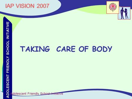 TAKING CARE OF BODY IAP VISION 2007