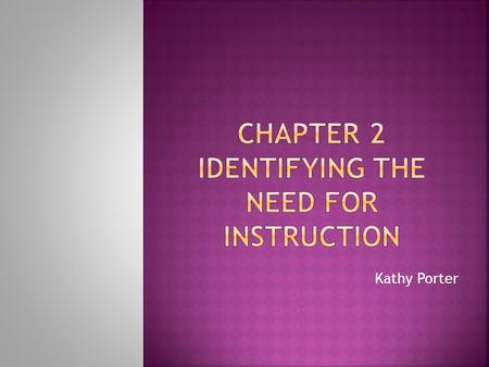 Kathy Porter.  Identifying the problem is to determine whether instruction should be part of the solution.  Sometimes a problem requires a change in.
