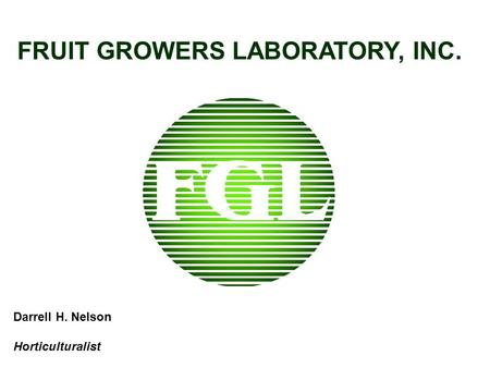 FRUIT GROWERS LABORATORY, INC. Darrell H. Nelson Horticulturalist.