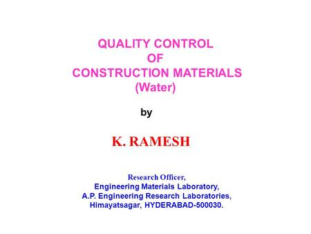 QUALITY CONTROL OF CONSTRUCTION MATERIALS (Water) by K. RAMESH Research Officer, Engineering Materials Laboratory, A.P. Engineering Research Laboratories,