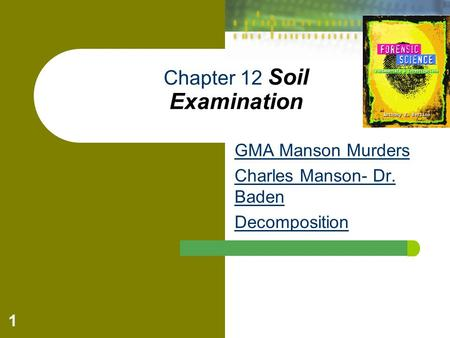 1 Chapter 12 Soil Examination GMA Manson Murders Charles Manson- Dr. Baden Decomposition.