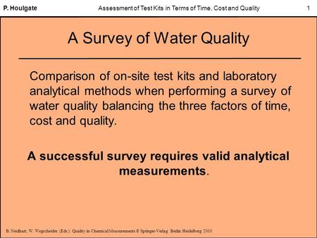 B. Neidhart, W. Wegscheider (Eds.): Quality in Chemical Measurements © Springer-Verlag Berlin Heidelberg 2000 P. HoulgateAssessment of Test Kits in Terms.