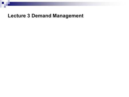 Lecture 3 Demand Management. Demand Management  The ability of firms throughout the supply chain to collaborate on activities related to the flow of.