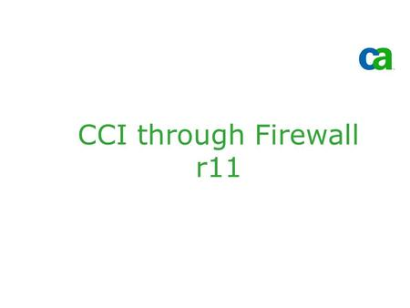 CCI through Firewall r11. © 2005 Computer Associates International, Inc. (CA). All trademarks, trade names, services marks and logos referenced herein.