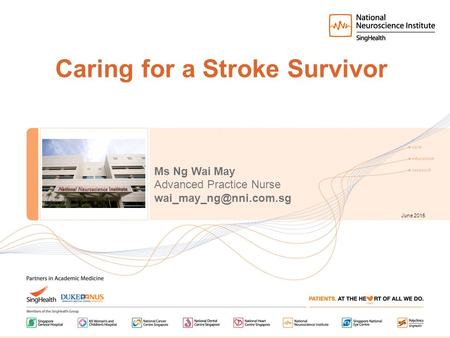Caring for a Stroke Survivor June 2015 Ms Ng Wai May Advanced Practice Nurse