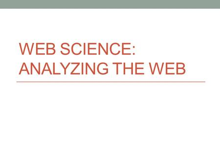 WEB SCIENCE: ANALYZING THE WEB. Graph Terminology Graph ~ a structure of nodes/vertices connected by edges The edges may be directed or undirected Distance.