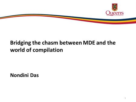 Bridging the chasm between MDE and the world of compilation Nondini Das 1.