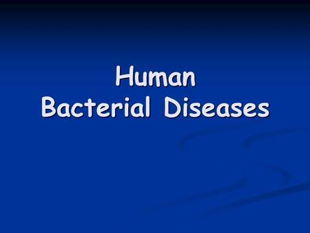 Human Bacterial Diseases. Who do they affect? Bacteria cause half of all human diseases Bacteria cause half of all human diseases Bacteria are carried.