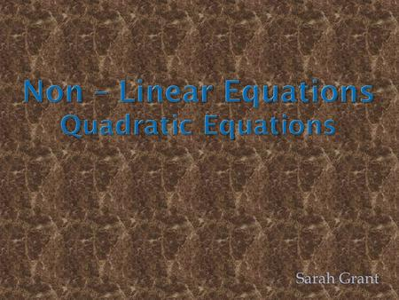 Non – Linear Equations Quadratic Equations