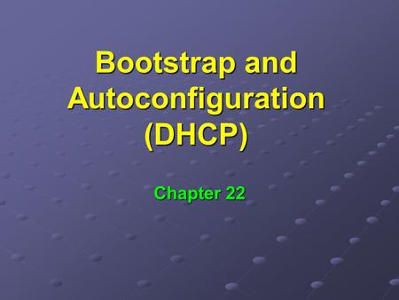 Bootstrap and Autoconfiguration (DHCP)