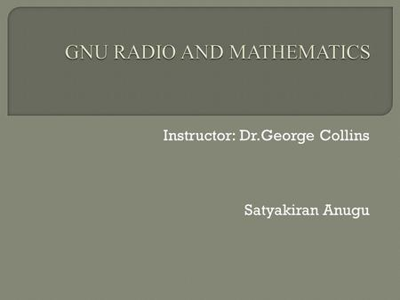 Instructor: Dr.George Collins Satyakiran Anugu. Introduction Why Mathematics in GNU Radio Creating block Pyhthon Mathematical operators in Python Mathematical.