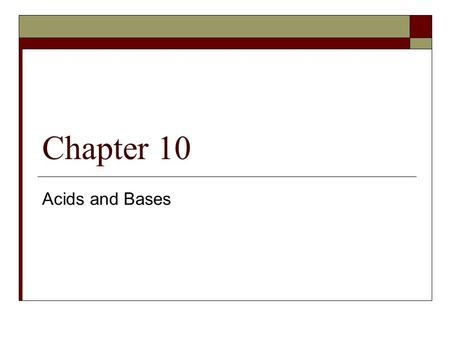 Chapter 10 Acids and Bases.