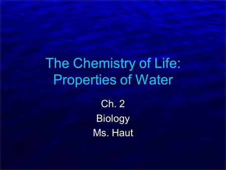 The Chemistry of Life: Properties of Water Ch. 2 Biology Ms. Haut.