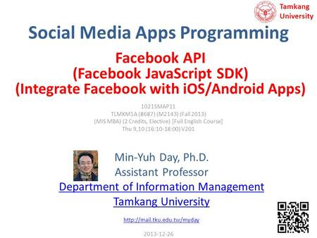 Social Media Apps Programming Min-Yuh Day, Ph.D. Assistant Professor Department of Information Management Tamkang University