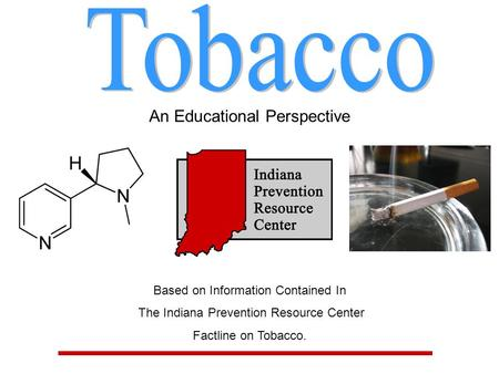 An Educational Perspective Based on Information Contained In The Indiana Prevention Resource Center Factline on Tobacco.