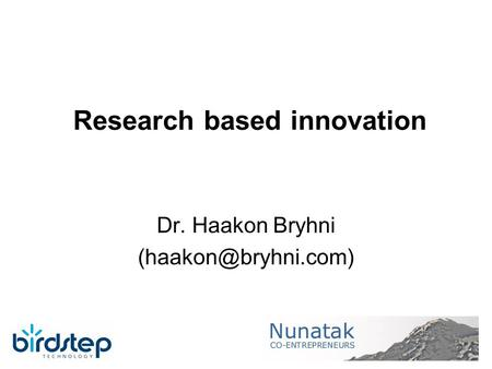 Research based innovation Dr. Haakon Bryhni