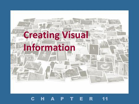 Creating Visual Information C H A P T E R 11. Why Use Graphics? How Do You Plan for Using Graphics in a Document? How Do You Select the Most Appropriate.