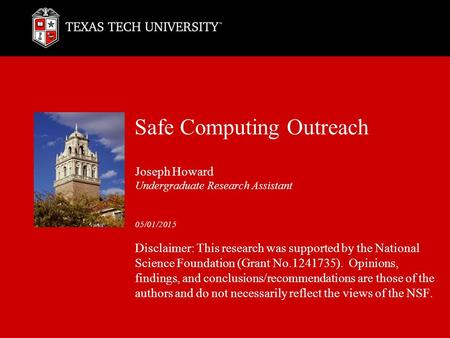 Safe Computing Outreach Joseph Howard Undergraduate Research Assistant 05/01/2015 Disclaimer: This research was supported by the National Science Foundation.