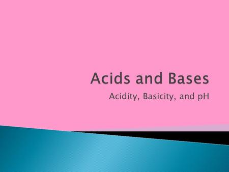 Acidity, Basicity, and pH.  Water is both an acid and a base. We call this __________________.  By the Br Ø nsted-Lowry definition, this means that.