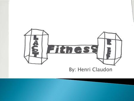 By: Henri Claudon.  A facility where people can come:  work out  swim  Play sports  And train for anything  Body build  Build cardio  On their.