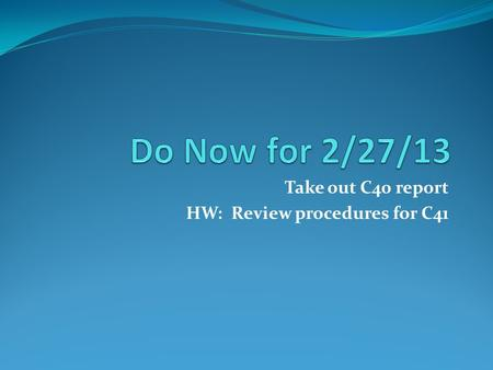 Take out C40 report HW: Review procedures for C41.