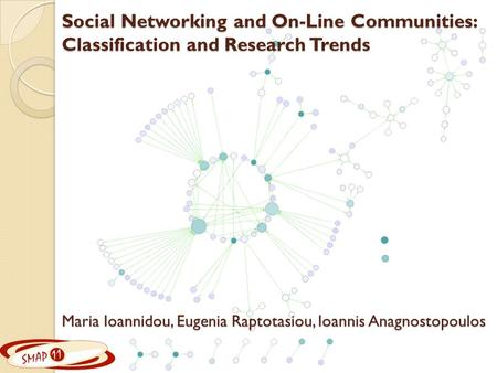 Social Networking and On-Line Communities: Classification and Research Trends Maria Ioannidou, Eugenia Raptotasiou, Ioannis Anagnostopoulos.