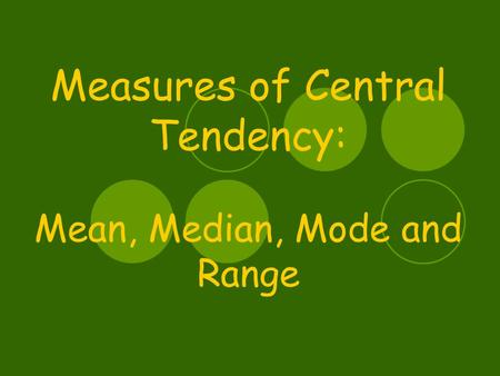 Measures of Central Tendency: Mean, Median, Mode and Range.