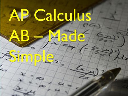 AP Calculus AB – Made Simple. ABOUT THE AUTHORS ABOUT THE AUTHORS Katherine is an AP calculus AB student. When she is not learning calculus she likes.