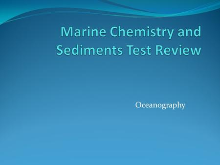 Marine Chemistry and Sediments Test Review