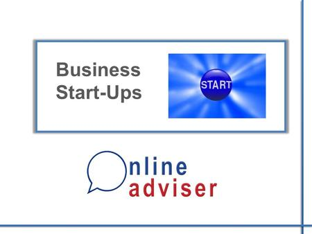 Business Start-Ups. Starting a business is no easy endeavour…. If you : Create a solid plan Stay organised Evaluate your business proposal realistically.