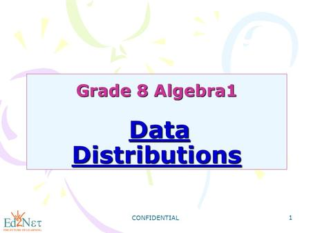 CONFIDENTIAL 1 Grade 8 Algebra1 Data Distributions.