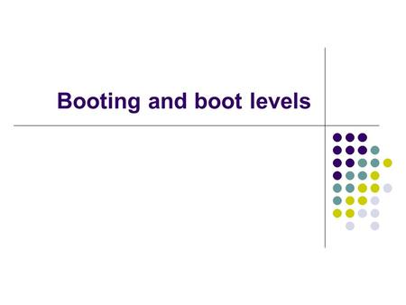 Booting and boot levels. 05/09/20152 …The Boot Process Linux uses the init command and a directory structure based on run-levels to start running the.