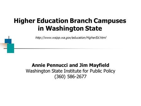Higher Education Branch Campuses in Washington State  Annie Pennucci and Jim Mayfield Washington State Institute.