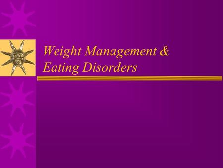 Weight Management & Eating Disorders. A Healthy Weight  Height  Age  Gender  Bone Structure  Body build  Growth pattern.