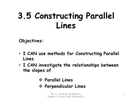 3.5 Constructing Parallel Lines Objectives: I CAN use methods for Constructing Parallel Lines I CAN investigate the relationships between the slopes of.