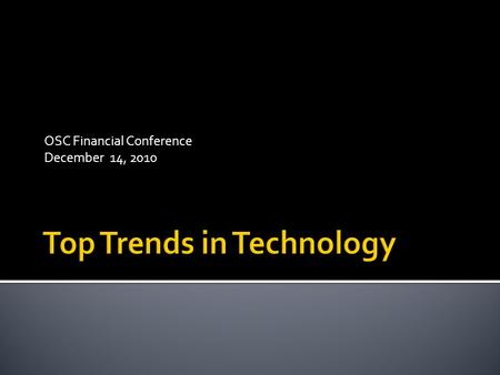 OSC Financial Conference December 14, 2010.  Some interesting new developments  Current and Emerging trends  Impacts of these trends  Service Expectations.