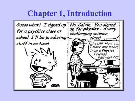 Chapter 1, Introduction. By the end of today… You will be able to tell other people what physics is all about. You will be able to explain the scientific.