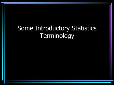 Some Introductory Statistics Terminology. Descriptive Statistics Procedures used to summarize, organize, and simplify data (data being a collection of.