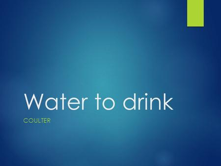 Water to drink COULTER. Water quality  Water quality- is a measurement of the substances in water besides water molecules.  Certain substances, such.