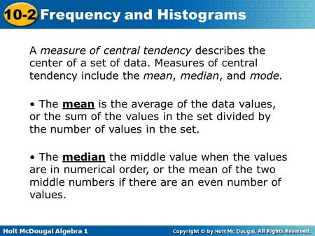 A measure of central tendency describes the center of a set of data