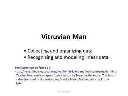 Vitruvian Man Collecting and organizing data Recognizing and modeling linear data © IDMT 2011 The lesson can be found at: